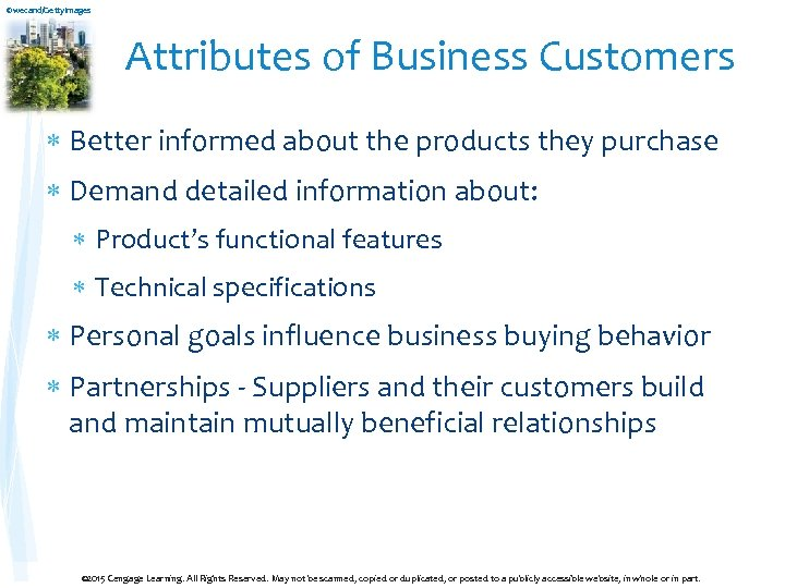 ©wecand/Getty. Images Attributes of Business Customers Better informed about the products they purchase Demand