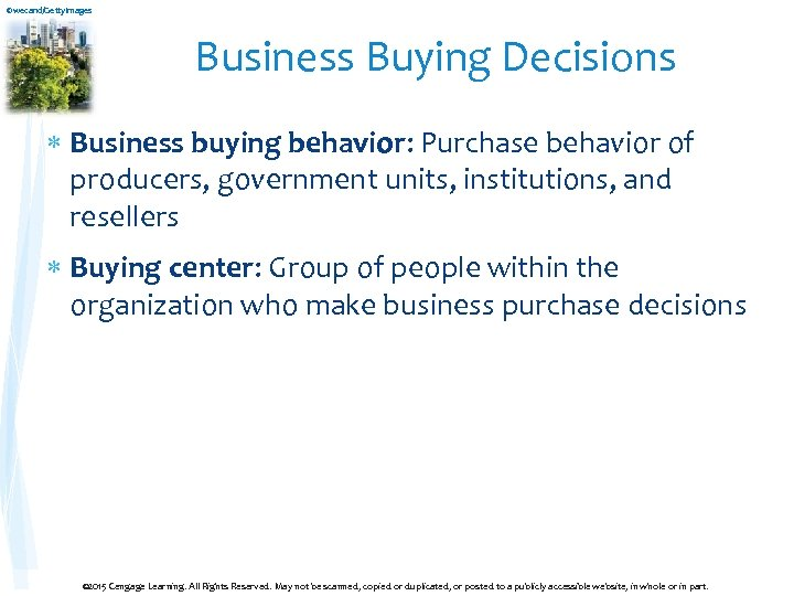 ©wecand/Getty. Images Business Buying Decisions Business buying behavior: Purchase behavior of producers, government units,