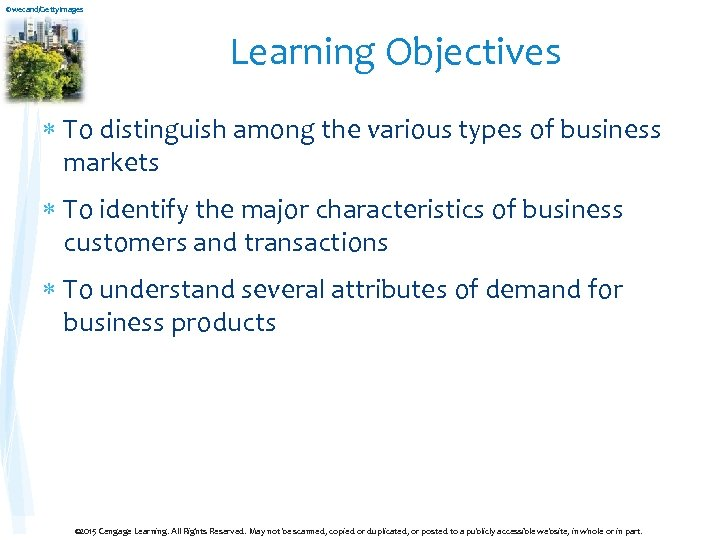 ©wecand/Getty. Images Learning Objectives To distinguish among the various types of business markets To