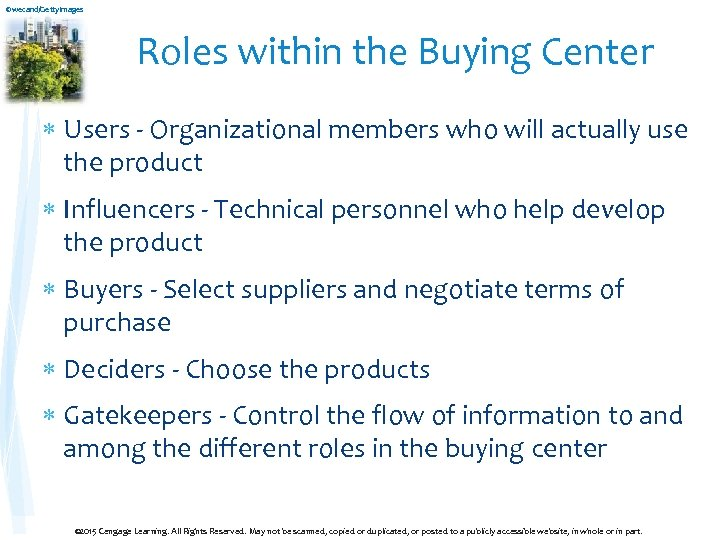 ©wecand/Getty. Images Roles within the Buying Center Users - Organizational members who will actually