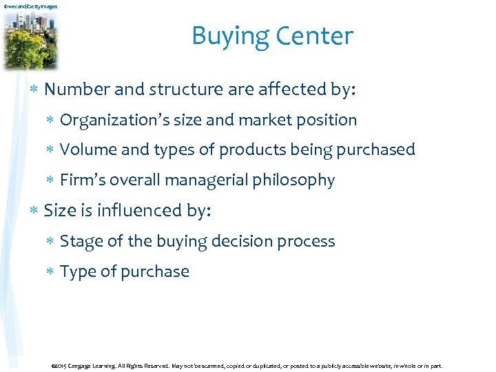 ©wecand/Getty. Images Buying Center Number and structure affected by: Organization's size and market position