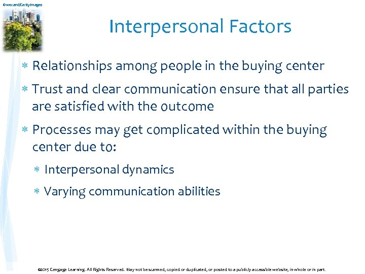 ©wecand/Getty. Images Interpersonal Factors Relationships among people in the buying center Trust and clear