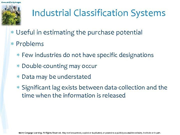 ©wecand/Getty. Images Industrial Classification Systems Useful in estimating the purchase potential Problems Few industries