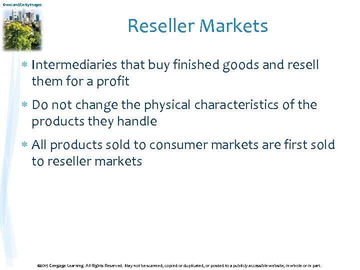 ©wecand/Getty. Images Reseller Markets Intermediaries that buy finished goods and resell them for a