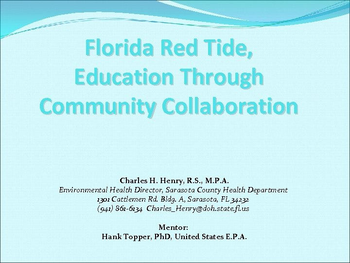 Florida Red Tide, Education Through Community Collaboration Charles H. Henry, R. S. , M.