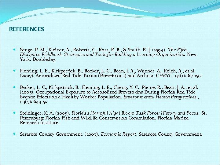 REFERENCES Senge, P. M. , Kleiner, A. , Roberts, C. , Ross, R. B.