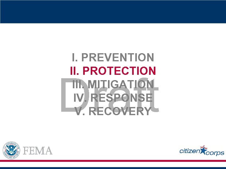 I. PREVENTION II. PROTECTION III. MITIGATION IV. RESPONSE V. RECOVERY Draft