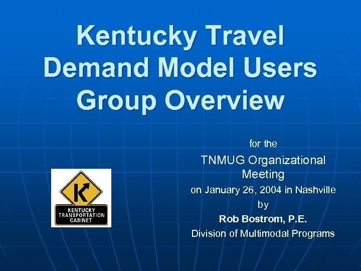 Kentucky Travel Demand Model Users Group Overview for the TNMUG Organizational Meeting on January