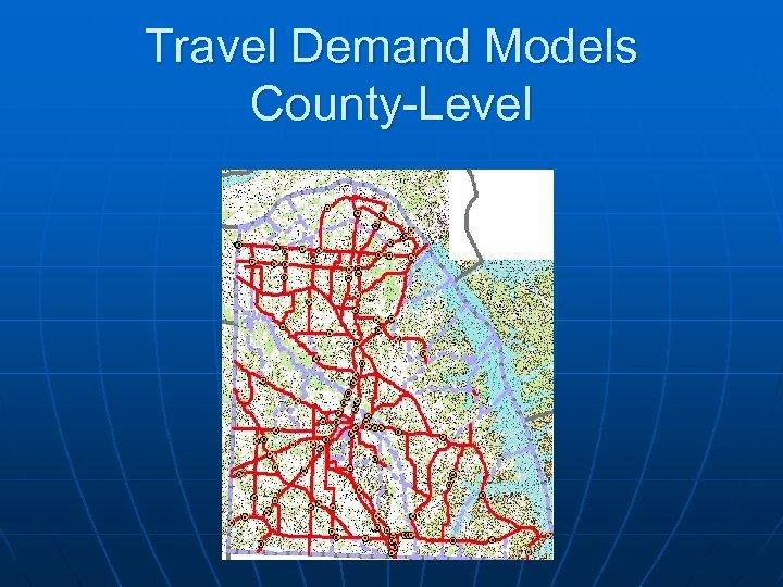 Travel Demand Models County-Level