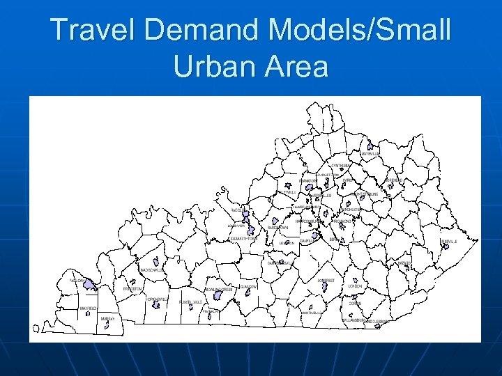 Travel Demand Models/Small Urban Area