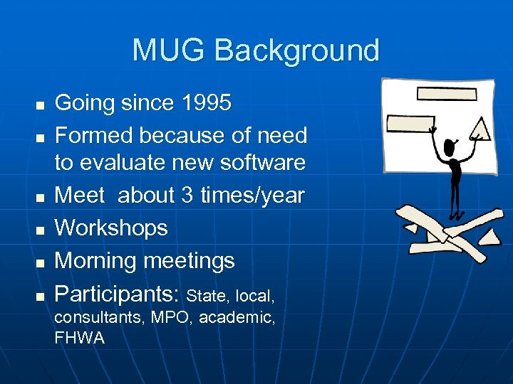 MUG Background n n n Going since 1995 Formed because of need to evaluate