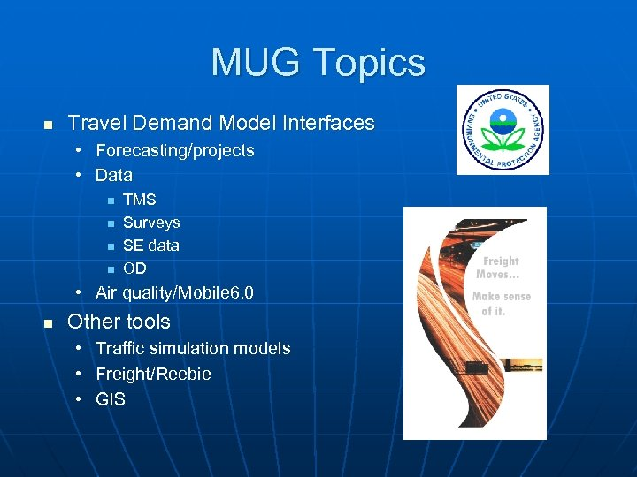 MUG Topics n Travel Demand Model Interfaces • Forecasting/projects • Data n n TMS