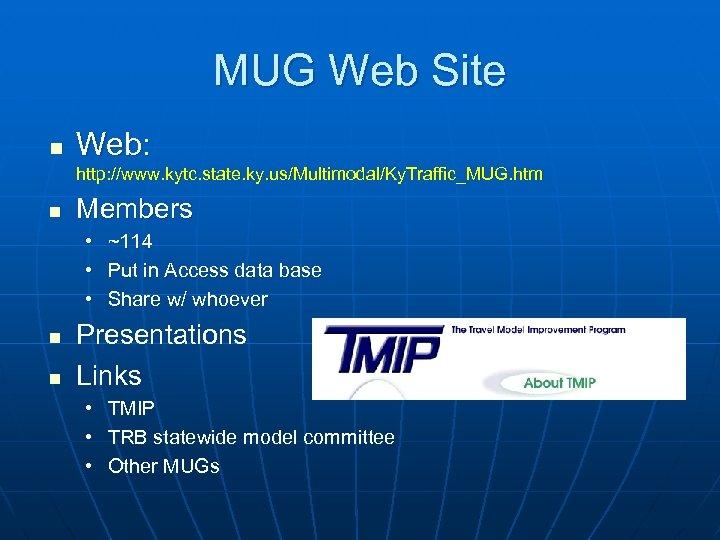 MUG Web Site n Web: http: //www. kytc. state. ky. us/Multimodal/Ky. Traffic_MUG. htm n