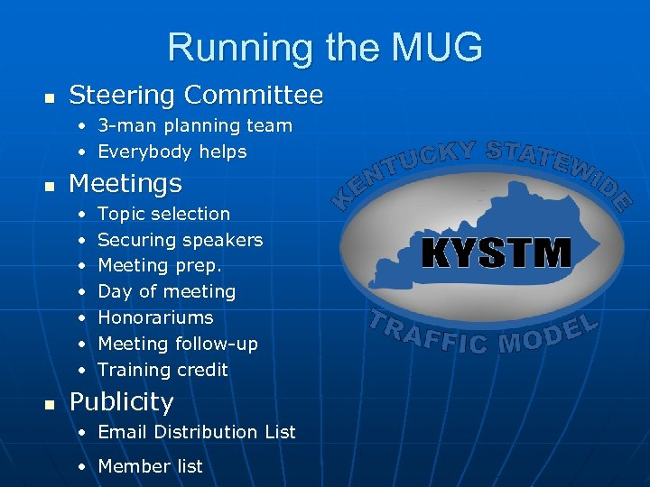Running the MUG n Steering Committee • 3 -man planning team • Everybody helps