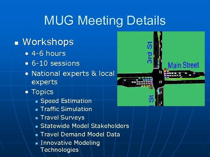 MUG Meeting Details n Workshops • • • 4 -6 hours 6 -10 sessions