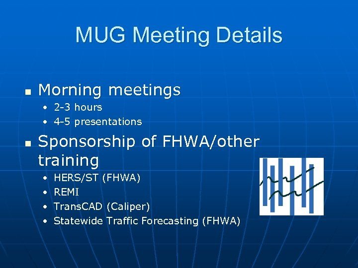 MUG Meeting Details n Morning meetings • 2 -3 hours • 4 -5 presentations