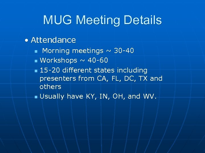 MUG Meeting Details • Attendance Morning meetings ~ 30 -40 n Workshops ~ 40