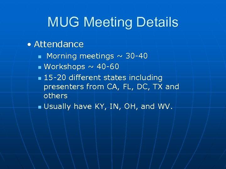 MUG Meeting Details • Attendance Morning meetings ~ 30 -40 n Workshops ~ 40