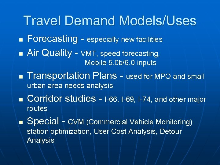 Travel Demand Models/Uses n n Forecasting - especially new facilities Air Quality - VMT,