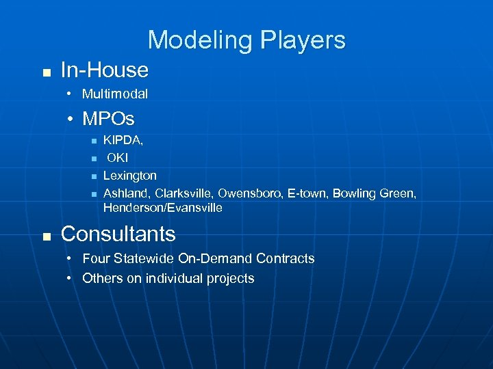 Modeling Players n In-House • Multimodal • MPOs n n n KIPDA, OKI Lexington