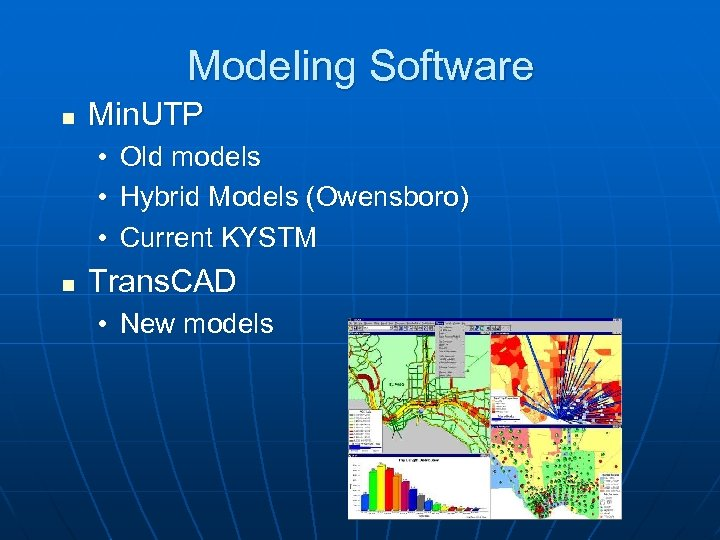 Modeling Software n Min. UTP • Old models • Hybrid Models (Owensboro) • Current