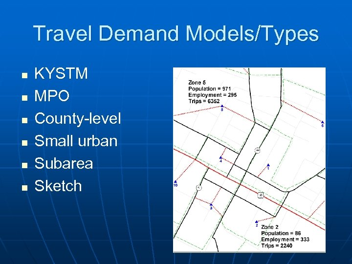 Travel Demand Models/Types n n n KYSTM MPO County-level Small urban Subarea Sketch