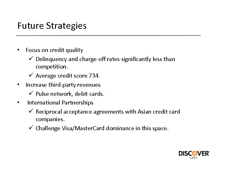Future Strategies • Focus on credit quality ü Delinquency and charge-off rates significantly less
