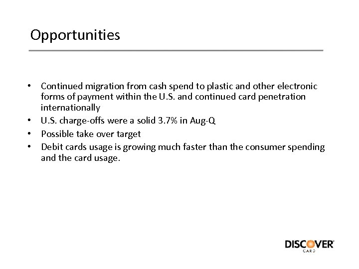 Opportunities • Continued migration from cash spend to plastic and other electronic forms of
