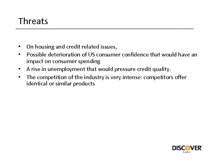 Threats • On housing and credit related issues, • Possible deterioration of US consumer