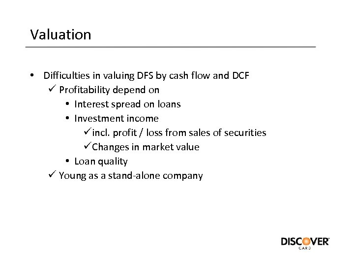 Valuation • Difficulties in valuing DFS by cash flow and DCF ü Profitability depend