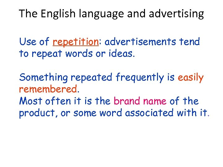 The English language and advertising Use of repetition: advertisements tend to repeat words or