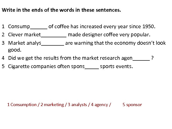 Write in the ends of the words in these sentences. 1 Consump______ of coffee