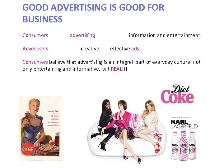 GOOD ADVERTISING IS GOOD FOR BUSINESS Consumers consider advertising as a source of information