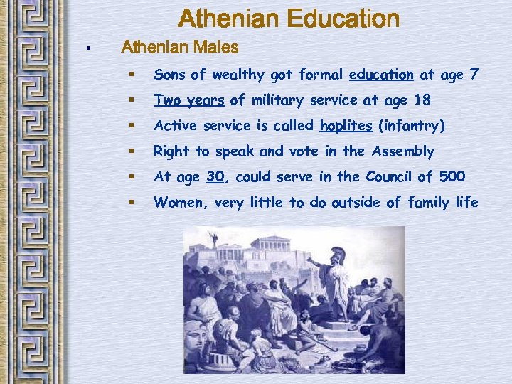 Athenian Education • Athenian Males § Sons of wealthy got formal education at age