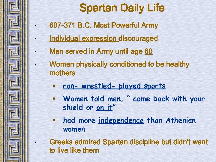 Spartan Daily Life • 607 -371 B. C. Most Powerful Army • Individual expression