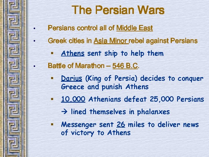 The Persian Wars • Persians control all of Middle East • Greek cities in