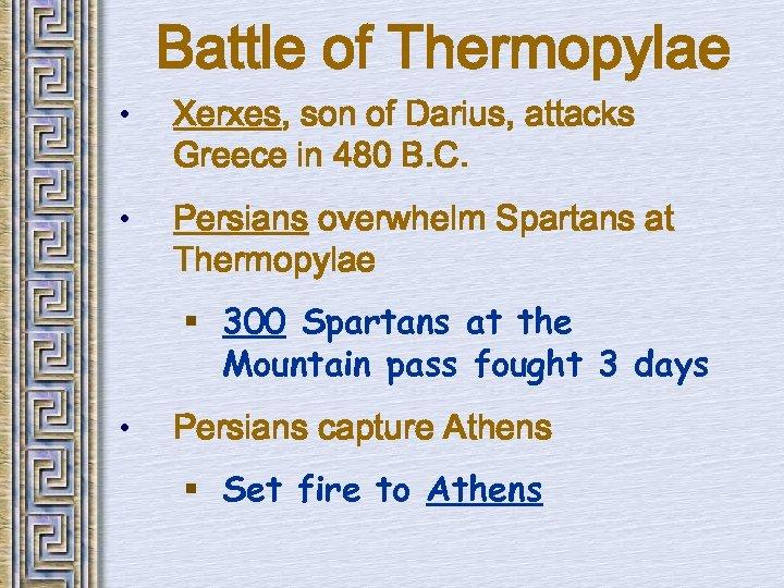 Battle of Thermopylae • Xerxes, son of Darius, attacks Greece in 480 B. C.