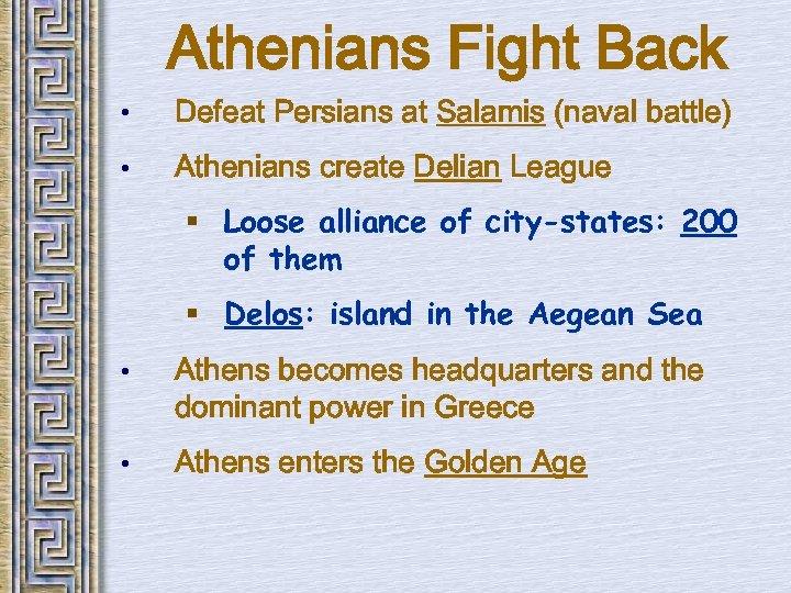 Athenians Fight Back • Defeat Persians at Salamis (naval battle) • Athenians create Delian