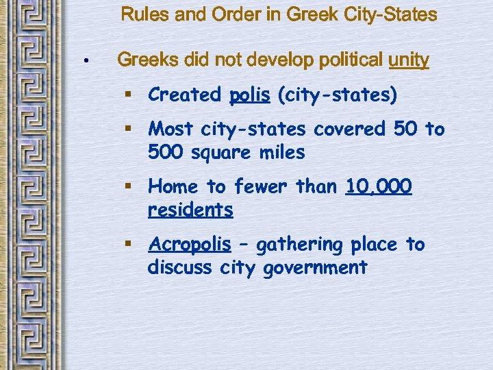 Rules and Order in Greek City-States • Greeks did not develop political unity §