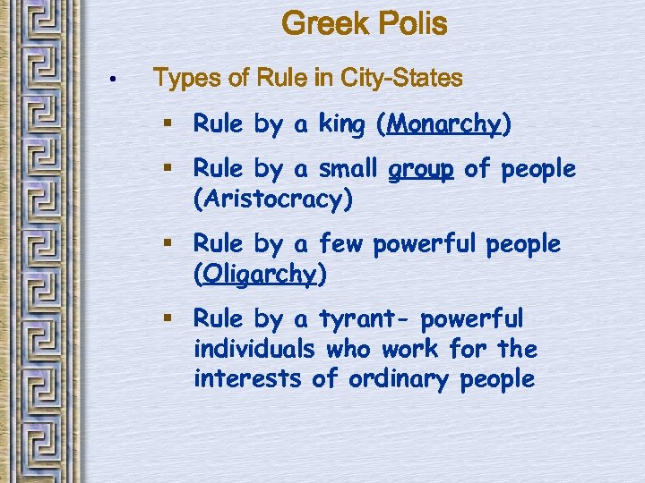 Greek Polis • Types of Rule in City-States § Rule by a king (Monarchy)