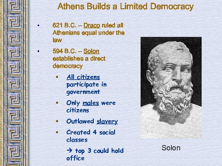 Athens Builds a Limited Democracy • 621 B. C. – Draco ruled all Athenians