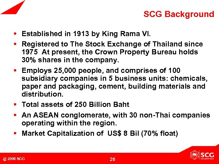 SCG Background § Established in 1913 by King Rama VI. § Registered to The
