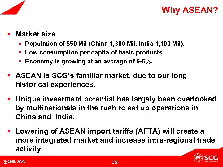 Why ASEAN? § Market size § Population of 550 Mil (China 1, 300 Mil,