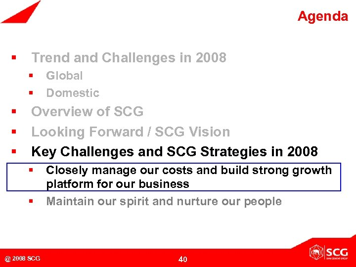 Agenda § Trend and Challenges in 2008 § § § Global Domestic Overview of