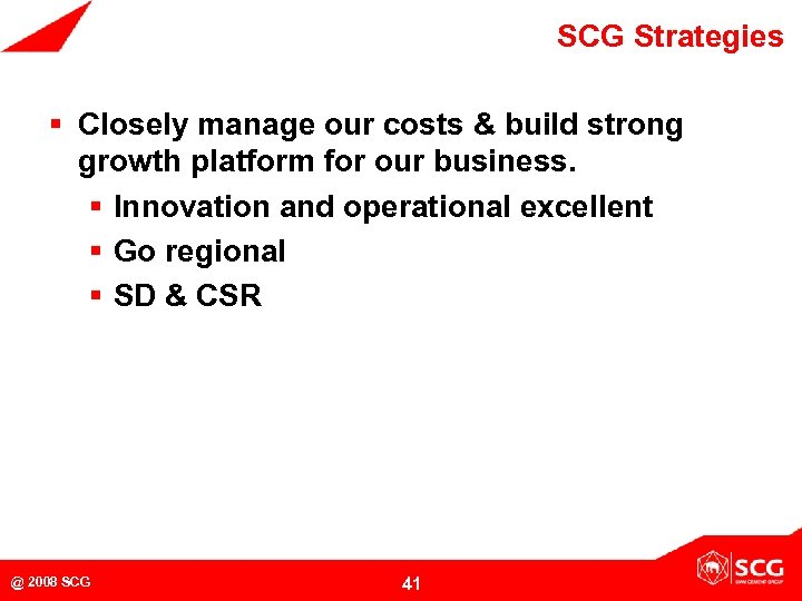 SCG Strategies § Closely manage our costs & build strong growth platform for our