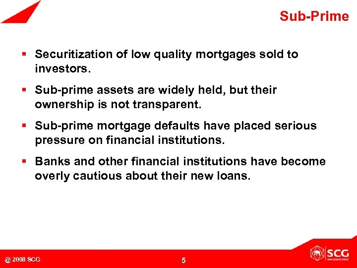 Sub-Prime § Securitization of low quality mortgages sold to investors. § Sub-prime assets are