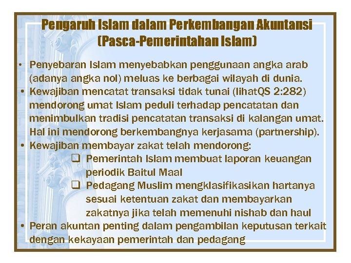 Pengaruh Islam dalam Perkembangan Akuntansi (Pasca-Pemerintahan Islam) • Penyebaran Islam menyebabkan penggunaan angka arab