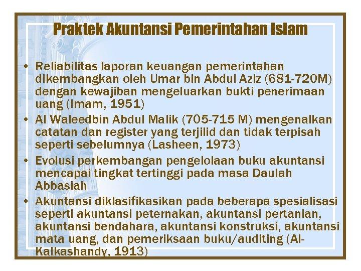 Praktek Akuntansi Pemerintahan Islam • Reliabilitas laporan keuangan pemerintahan dikembangkan oleh Umar bin Abdul