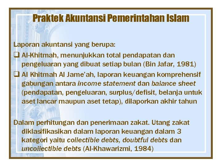 Praktek Akuntansi Pemerintahan Islam Laporan akuntansi yang berupa: q Al-Khitmah, menunjukkan total pendapatan dan