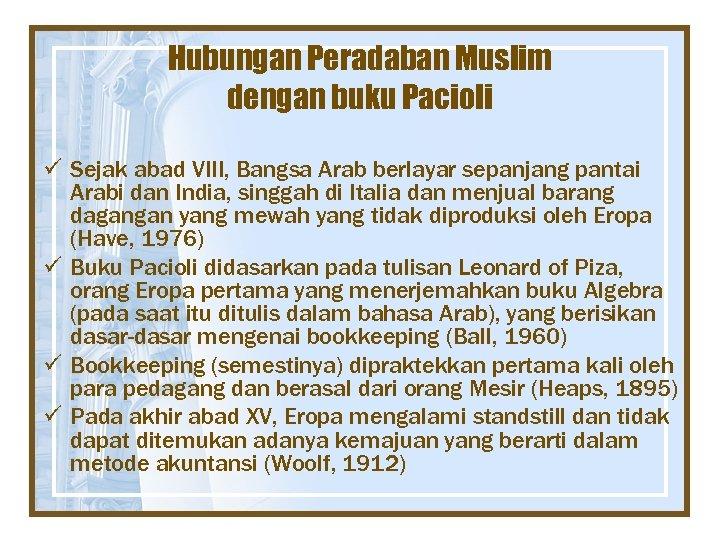 Hubungan Peradaban Muslim dengan buku Pacioli ü Sejak abad VIII, Bangsa Arab berlayar sepanjang